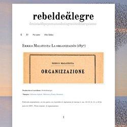 rebeldeἄlegre: Errico Malatesta: La organización (1897)