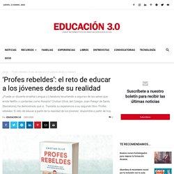 Profes rebeldes: el reto de educar a los jóvenes desde su realidad