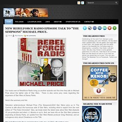 "New RebelForce Radio Episode Talk To ""The Simpsons"" Michael Price. ~ The Bearded Trio"