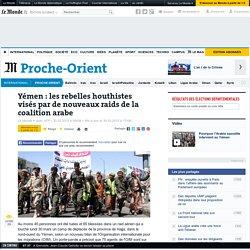 Yémen : les rebelles houthistes visés par de nouveaux raids de la coalition arabe