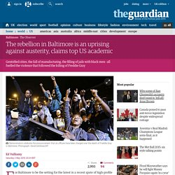 The rebellion in Baltimore is an uprising against austerity, claims top US ac...