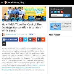 Rebelmouse_blog - How With Time the Cost of Fire Damage Restoration Escalates With Time?