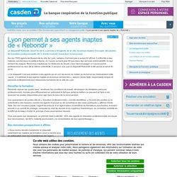 Lyon permet à ses agents inaptes de « Rebondir » - Casden Banque Populaire - Metropole & DOM