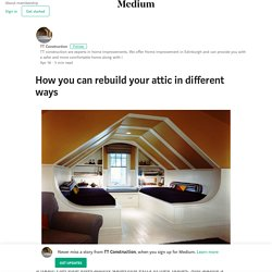 How you can rebuild your attic in different ways – TT Construction