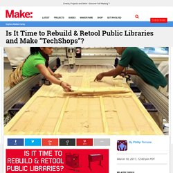 """Is It Time to Rebuild & Retool Public Libraries and Make """"TechShops""""?"""
