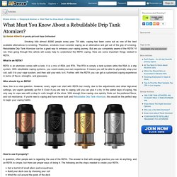 What Must You Know About a Rebuildable Drip Tank Atomizer?