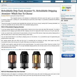 Rebuildable Drip Tank Atomizer Vs. Rebuildable Dripping Atomizer- Which One To Choose