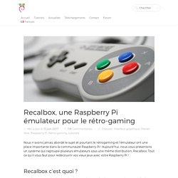 Recalbox, une Raspberry Pi émulateur pour le rétro-gaming