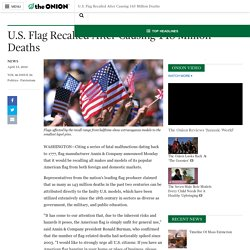 U.S. Flag Recalled After Causing 143 Million Deaths - The Onion - America's F...