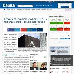 Areva sera recapitalisé à hauteur de 5 milliards d'euros, envolée de l'action