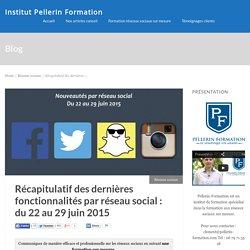 Récapitulatif des dernières fonctionnalités par réseau social : du 22 au 29 juin 2015