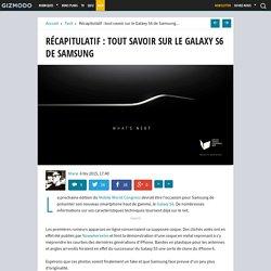 Récapitulatif : tout savoir sur le Galaxy S6 de Samsung