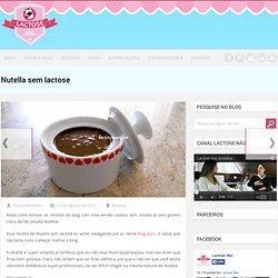 Receita Nutella Sem Lactose - Lactose Não