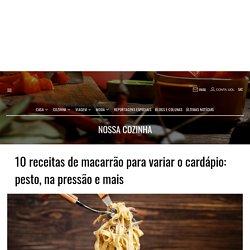 10 receitas de macarrão para variar o cardápio: pesto, na pressão e mais