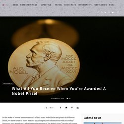 What All You Receive When You're Awarded A Nobel Prize!