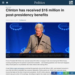Clinton has received $16 million in post-presidency benefits