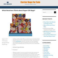 What Receivers Think about Paper Gift Bags? - Blogs - Carrier Bags for Sale