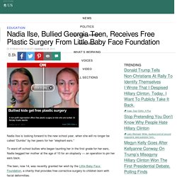 Nadia Ilse, Bullied Georgia Teen, Receives Free Plastic Surgery From Little Baby Face Foundation