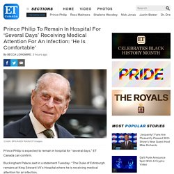Prince Philip To Remain In Hospital For 'Several Days' Receiving Medical Attention For An Infection: 'He Is Comfortable'