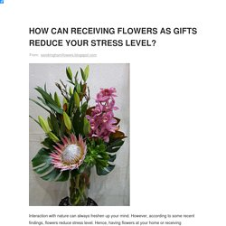 HOW CAN RECEIVING FLOWERS AS GIFTS REDUCE YOUR STRESS LEVEL?