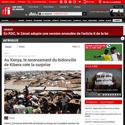 Au Kenya, le recensement du bidonville de Kibera crée la surprise - Afrique