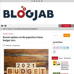 Recent updates on the Paperless Union Budget 2021