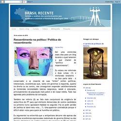 Brasil Recente: Ressentimento na política / Política do ressentimento