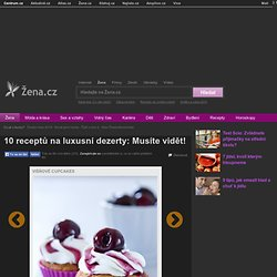 10 receptů na luxusní dezerty: Musíte vidět! - Grafiky - Žena.cz