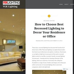 How to Choose Best Recessed Lighting to Decor Your Residence or Office – VGK Lighting