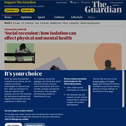 'Social recession': how isolation can affect physical and mental health