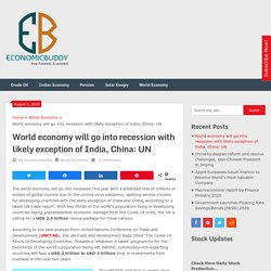 World economy will go into recession with likely exception of India, China: UN - Economicbuddy- World Economic News & Financial Tips
