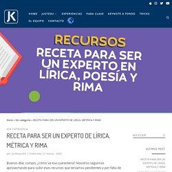 RECETA PARA SER UN EXPERTO DE LÍRICA, MÉTRICA Y RIMA