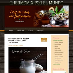 Leche de coco. Receta internacional con Thermomix - Thermomix en el mundo Thermomix en el mundo