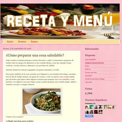 Receta y Menú: ¿Cómo preparar una cena saludable?