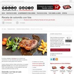 Receta de solomillo de ternera con foie - Blog Carne Villa María