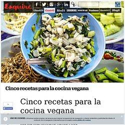 Cinco recetas para la cocina vegana - Esquire