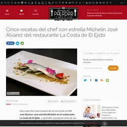 Cinco recetas del chef con estrella Michelín José Álvarez