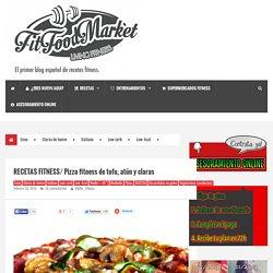 RECETAS FITNESS/ Pizza fitness de tofu, atún y claras - FITFOODMARKET