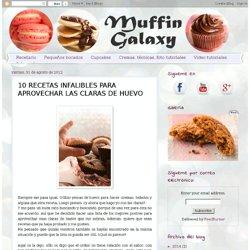 Muffin Galaxy: 10 RECETAS INFALIBLES PARA APROVECHAR LAS CLARAS DE HUEVO