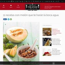 11 recetas con melón que te harán la boca agua