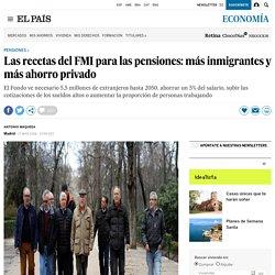 Las recetas del FMI para las pensiones: más inmigrantes y más ahorro privado
