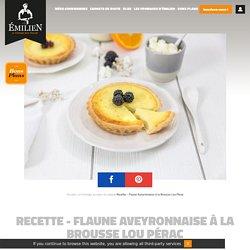 Recette flaune aveyronnaise à la brousse - Émilien, Le fromage pour passion