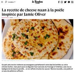 La recette de cheese naan à la poêle inspirée par Jamie Oliver