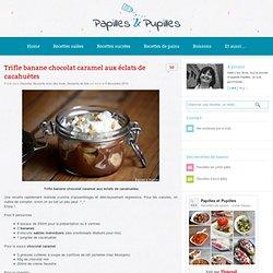 Recette de Trifle banane chocolat caramel aux éclats de cacahuètes