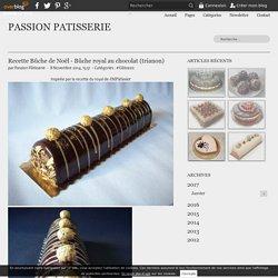 Recette Bûche de Noël - Bûche royal au chocolat (trianon) - PASSION PATISSERIE