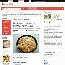 Recette de Ni tarte ni clafoutis ni brioche, entre les 3 par Dominique