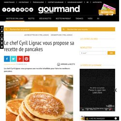 Recette de Cyril Lignac : Comment faire des pancakes ?