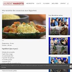 Ma recette de couscous aux légumes - Laurent Mariotte