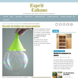Recette de bulles de savon géantes, Esprit Cabane, idees creatives et ecologiques