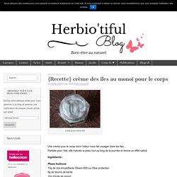 {Recette} crème des îles au monoï pour le corps - Herbio'tiful